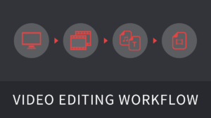 動画編集の作業手順・ワークフローを詳しく解説